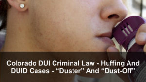 Colorado DUI Criminal Law - Huffing And DUID Cases - Duster And Dust-Off-1