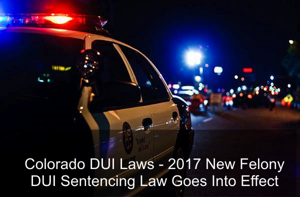 Colorado DUI Laws - 2017 New Felony DUI Sentencing Law Goes Into Effect