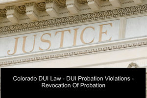 Colorado DUI Law - DUI Probation Violations - Revocation Of Probation