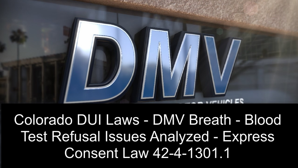 Colorado DUI Laws - DMV Breath - Blood Test Refusal Issues Analyzed - Express Consent Law 42-4-1301.1