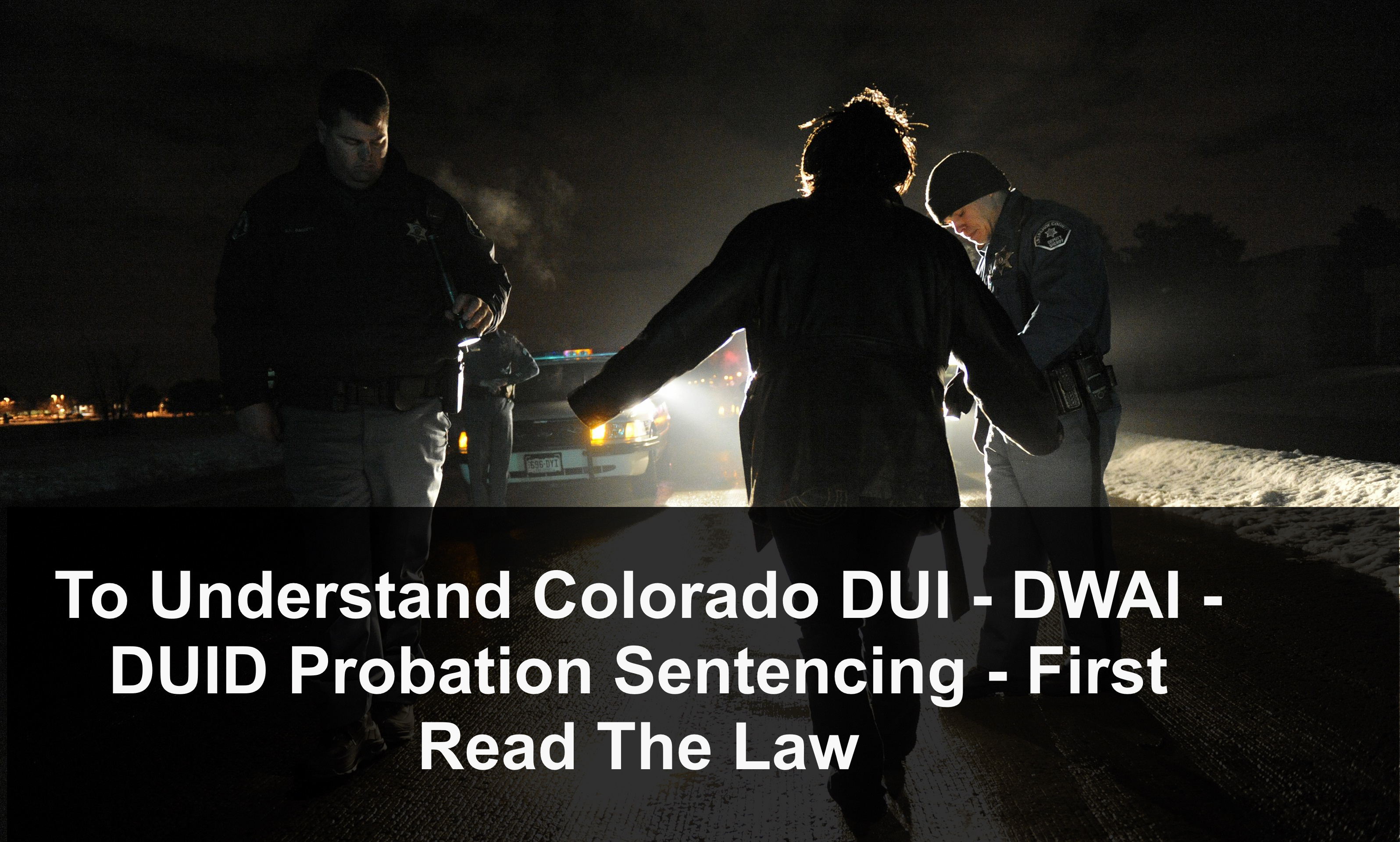 To Understand Colorado DUI - DWAI - DUID Probation Sentencing - First Read The Law